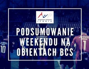 Podsumowanie weekendu na obiektach BCS (III)