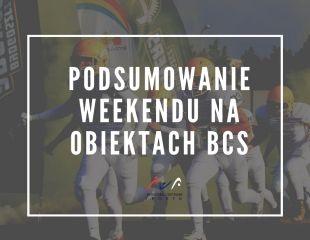 Podsumowanie weekendu na obiektach BCS (VII)